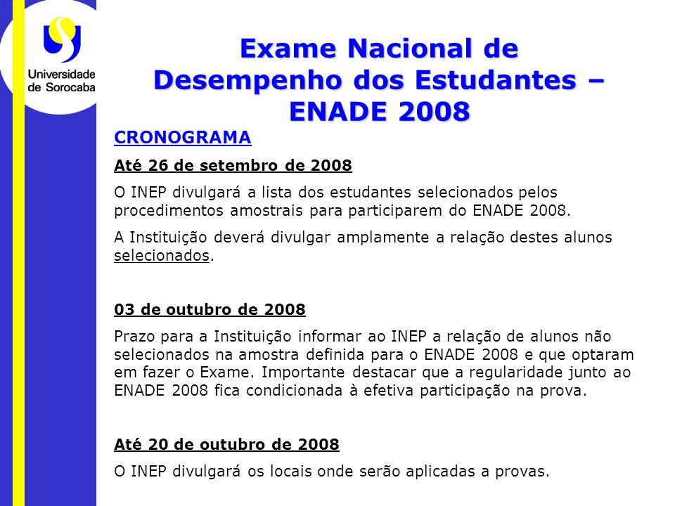 Exame Nacional de Desempenho dos Estudantes – ENADE 2008 CRONOGRAMA Até 26 de setembro de 2008 O INEP divulgará a lista dos estudantes selecionados pelos procedimentos amostrais para participarem do ENADE 2008.