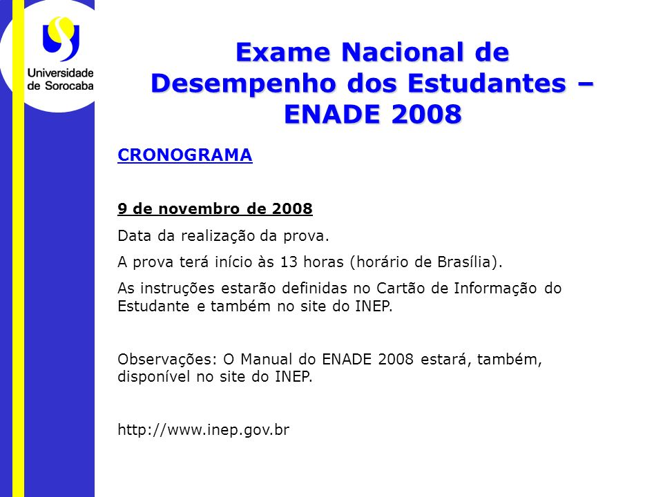 Exame Nacional de Desempenho dos Estudantes – ENADE 2008 CRONOGRAMA 9 de novembro de 2008 Data da realização da prova. A prova terá início às 13 horas