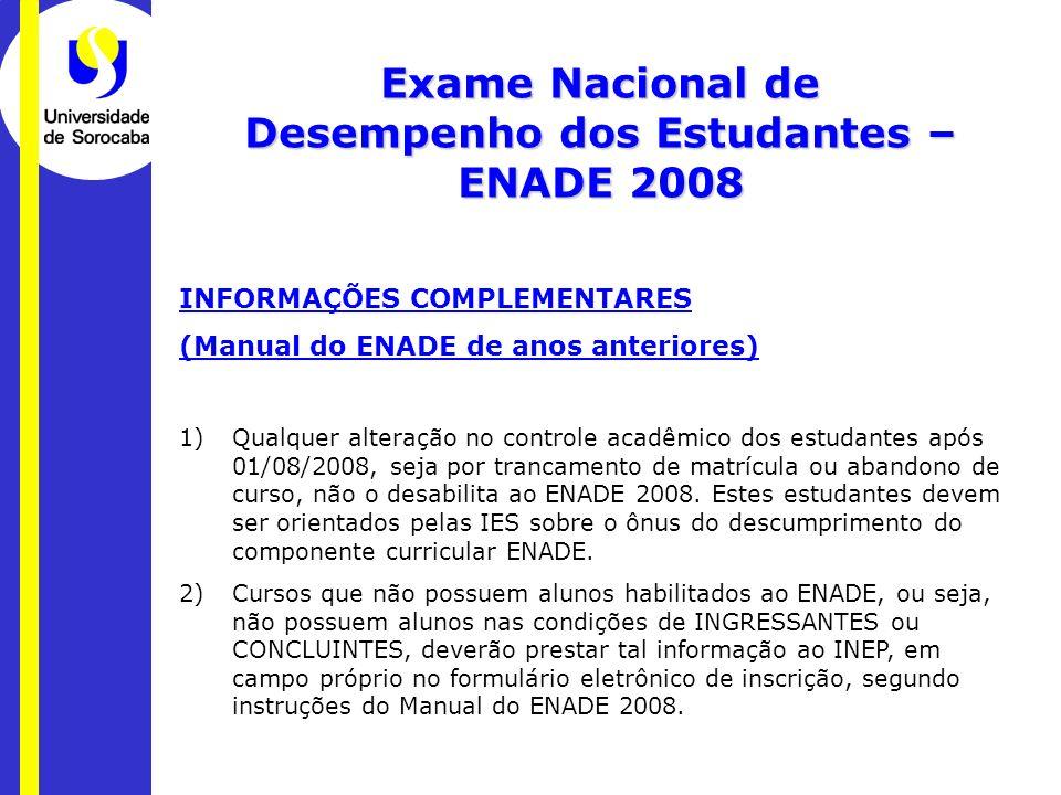 Exame Nacional de Desempenho dos Estudantes – ENADE 2008 INFORMAÇÕES COMPLEMENTARES (Manual do ENADE de anos anteriores) 1)Qualquer alteração no contr