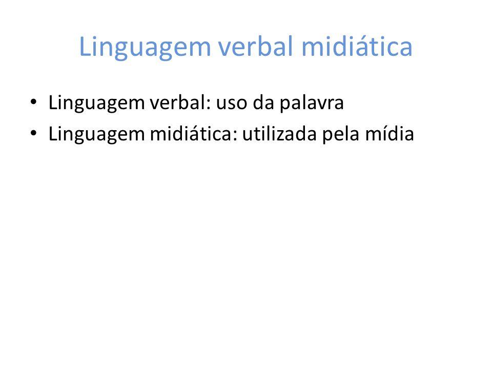 Linguagem verbal midiática Linguagem verbal: uso da palavra Linguagem midiática: utilizada pela mídia