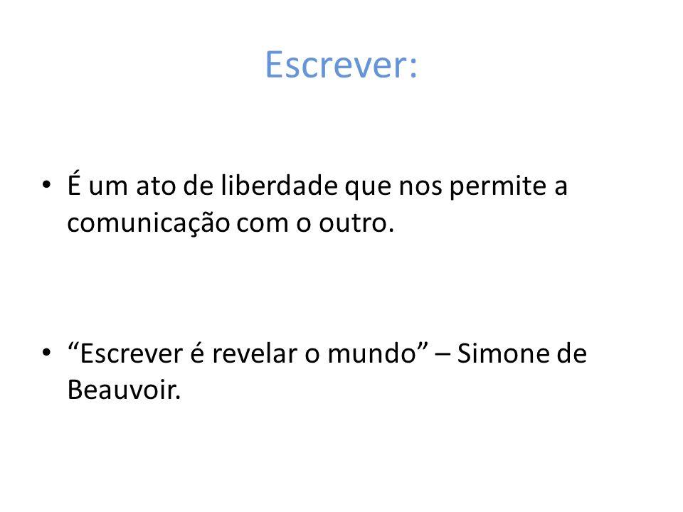 Escrever: É um ato de liberdade que nos permite a comunicação com o outro. Escrever é revelar o mundo – Simone de Beauvoir.