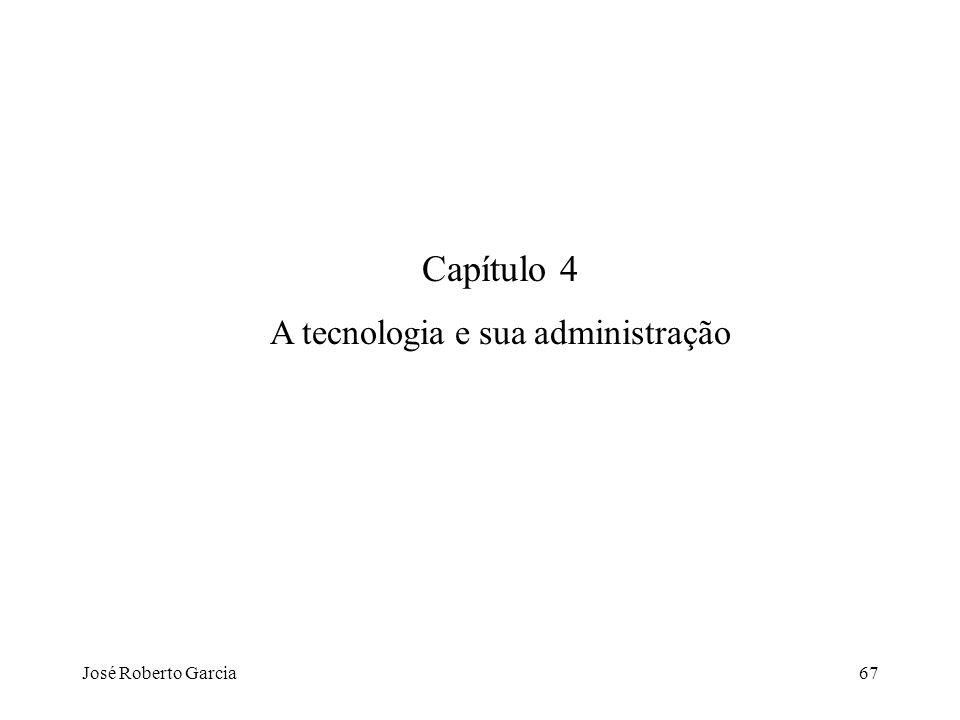 José Roberto Garcia67 Capítulo 4 A tecnologia e sua administração