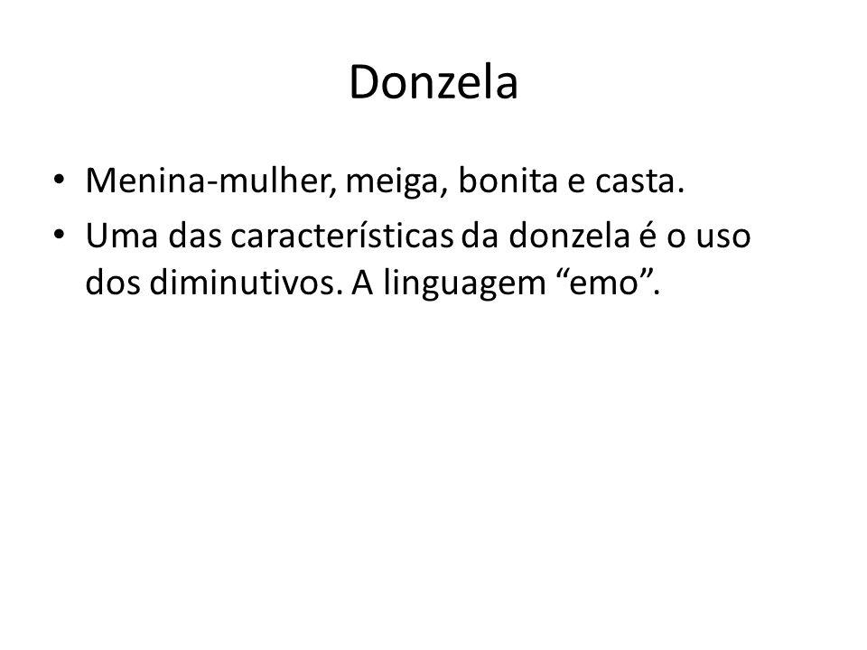 Donzela Menina-mulher, meiga, bonita e casta. Uma das características da donzela é o uso dos diminutivos. A linguagem emo.