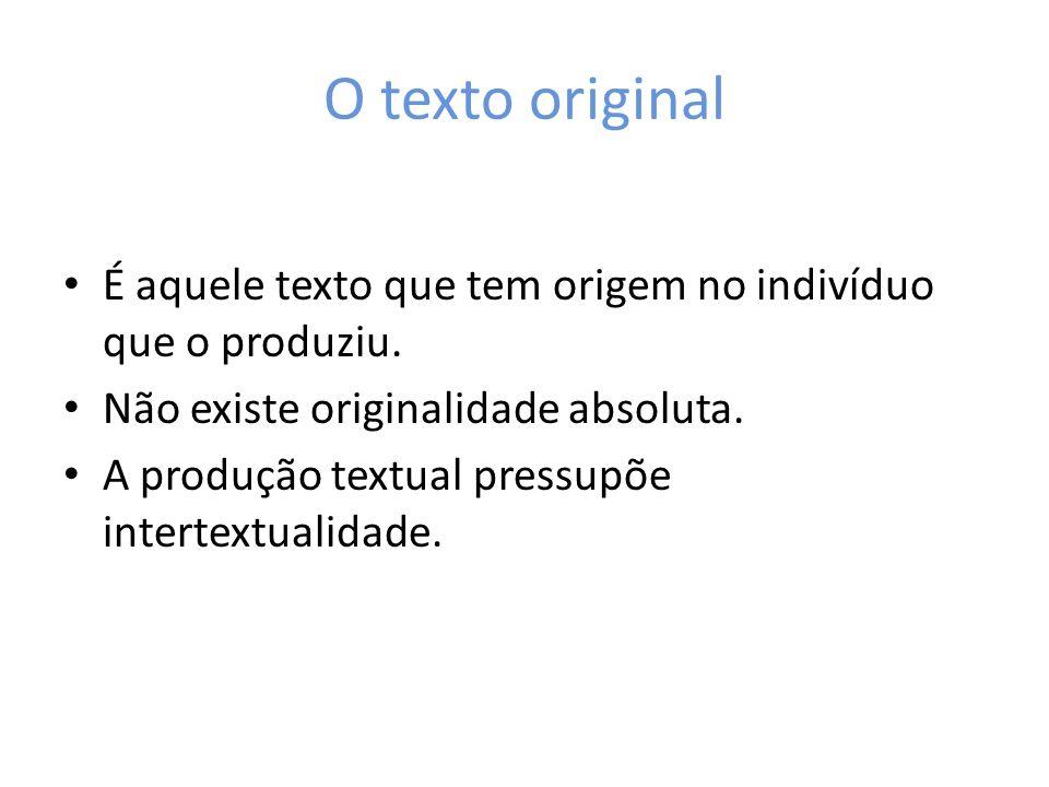 O texto original É aquele texto que tem origem no indivíduo que o produziu. Não existe originalidade absoluta. A produção textual pressupõe intertextu