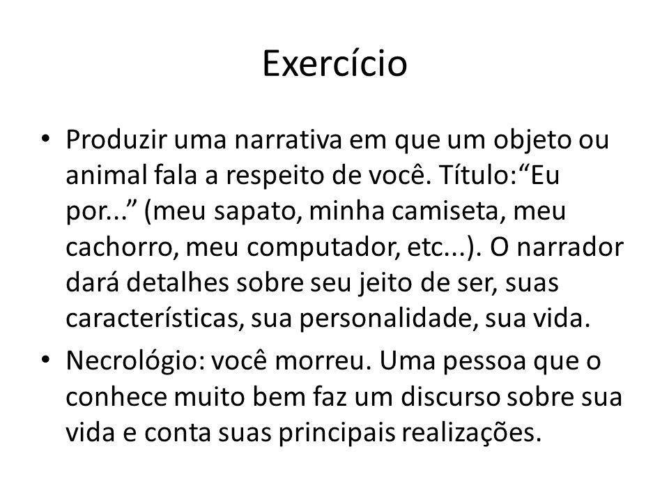 Exercício Produzir uma narrativa em que um objeto ou animal fala a respeito de você. Título:Eu por... (meu sapato, minha camiseta, meu cachorro, meu c