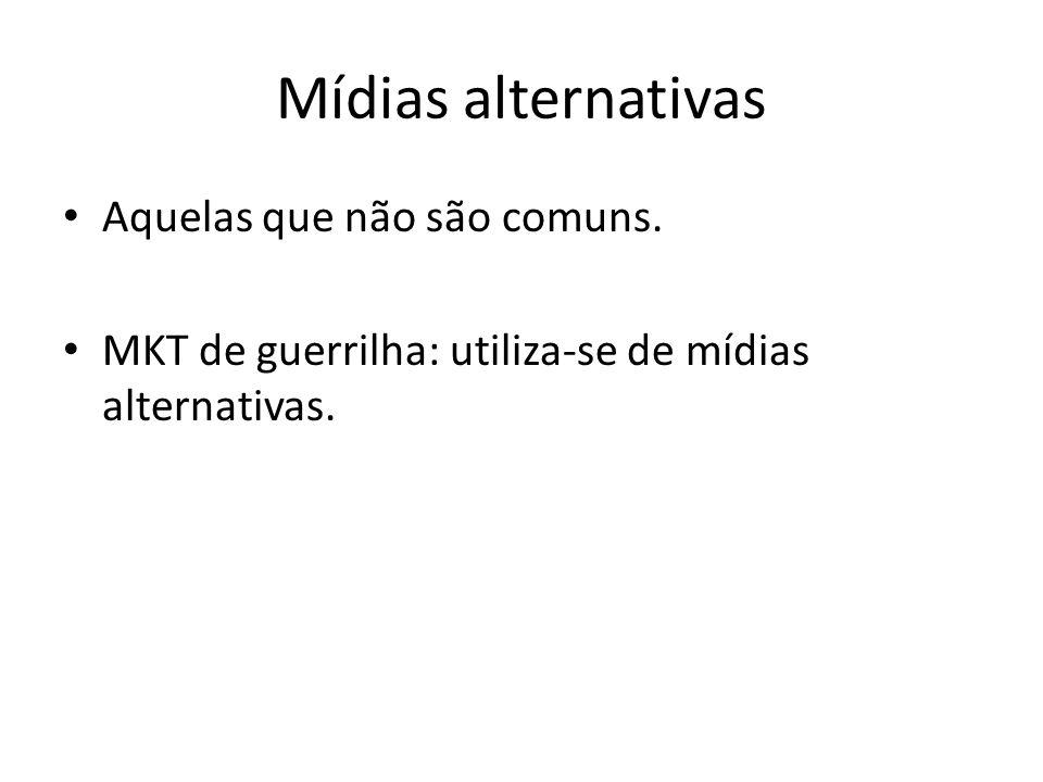 Mídias alternativas Aquelas que não são comuns. MKT de guerrilha: utiliza-se de mídias alternativas.