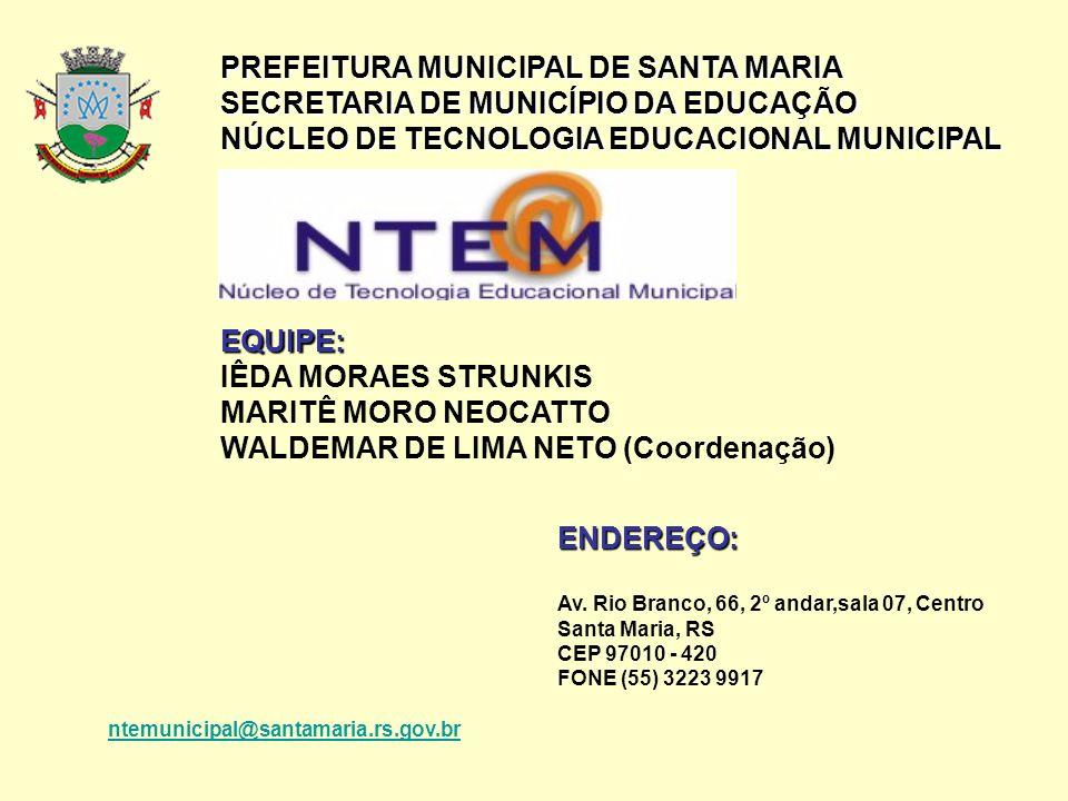 PREFEITURA MUNICIPAL DE SANTA MARIA SECRETARIA DE MUNICÍPIO DA EDUCAÇÃO NÚCLEO DE TECNOLOGIA EDUCACIONAL MUNICIPAL EQUIPE: IÊDA MORAES STRUNKIS MARITÊ