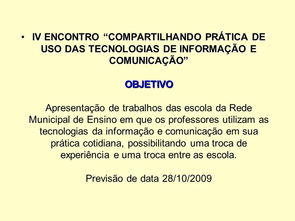 IV ENCONTRO COMPARTILHANDO PRÁTICA DE USO DAS TECNOLOGIAS DE INFORMAÇÃO E COMUNICAÇÃO OBJETIVOIV ENCONTRO COMPARTILHANDO PRÁTICA DE USO DAS TECNOLOGIA
