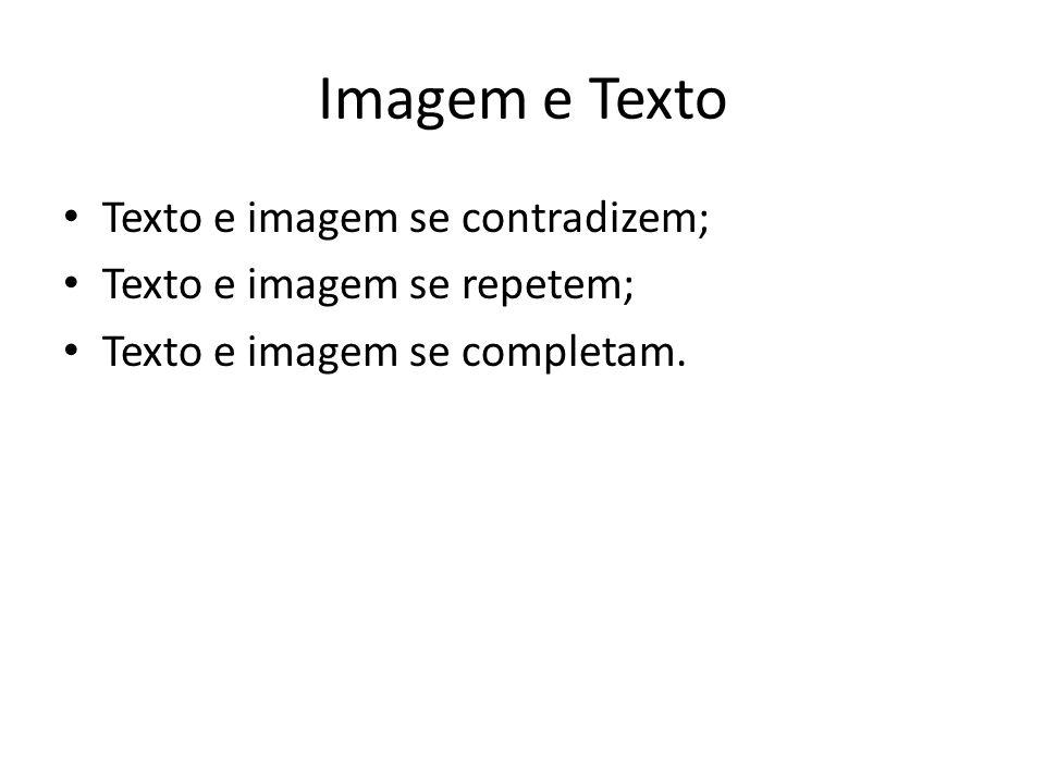 Imagem e Texto Texto e imagem se contradizem; Texto e imagem se repetem; Texto e imagem se completam.