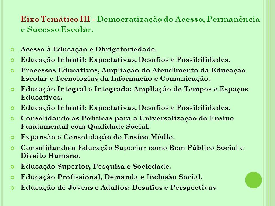 Eixo Temático III - Democratização do Acesso, Permanência e Sucesso Escolar. Acesso à Educação e Obrigatoriedade. Educação Infantil: Expectativas, Des