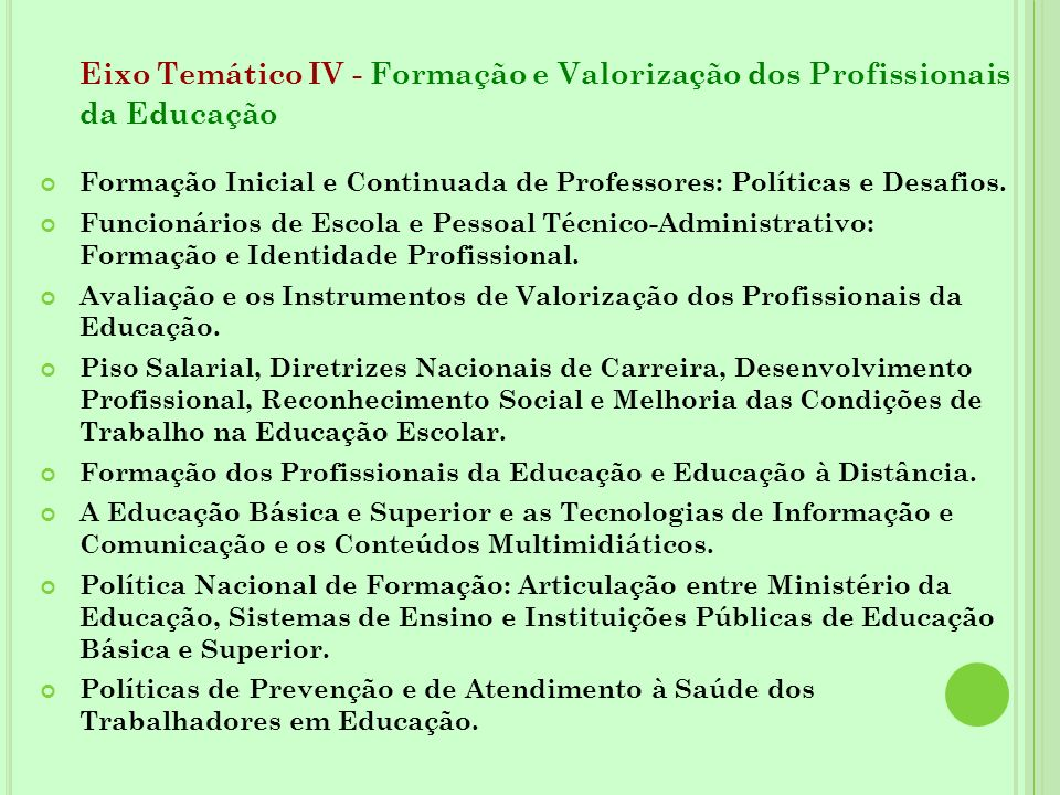 Eixo Temático IV - Formação e Valorização dos Profissionais da Educação Formação Inicial e Continuada de Professores: Políticas e Desafios. Funcionári