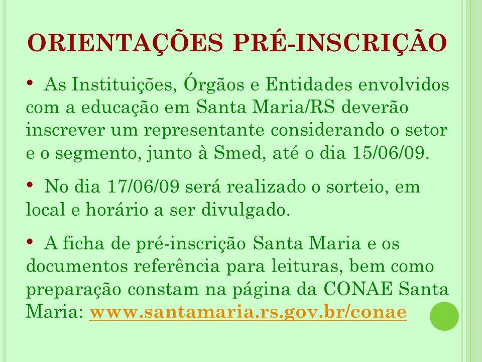 ORIENTAÇÕES PRÉ-INSCRIÇÃO As Instituições, Órgãos e Entidades envolvidos com a educação em Santa Maria/RS deverão inscrever um representante considera