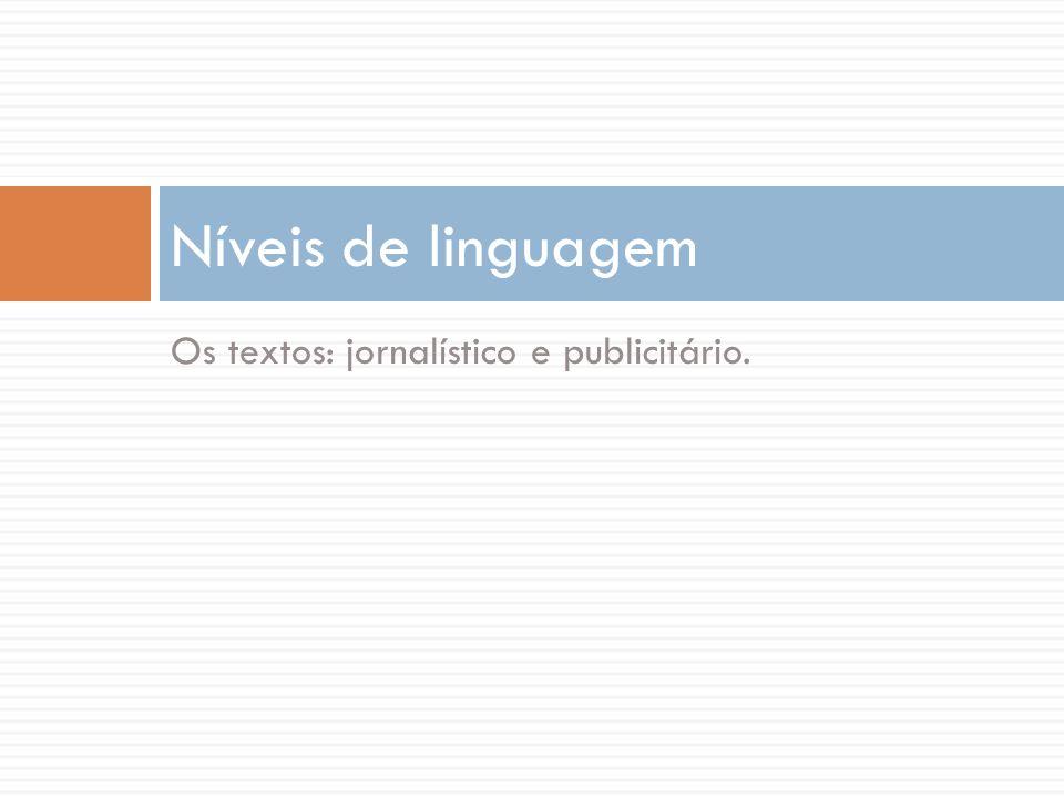 Os textos: jornalístico e publicitário. Níveis de linguagem