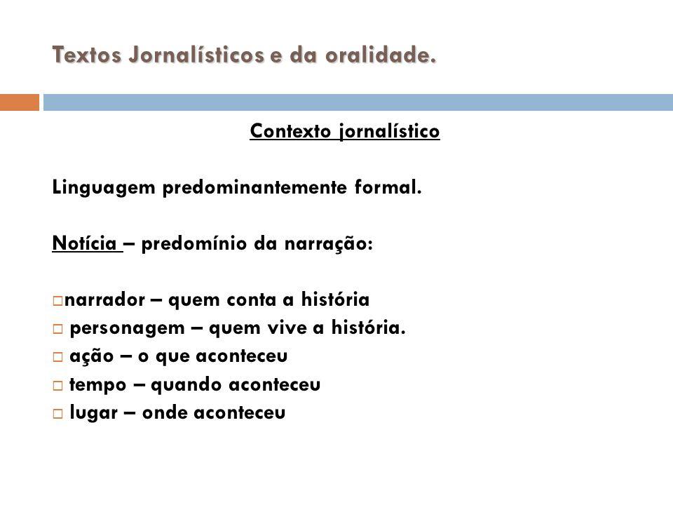 Textos Jornalísticos e da oralidade. Contexto jornalístico Linguagem predominantemente formal.