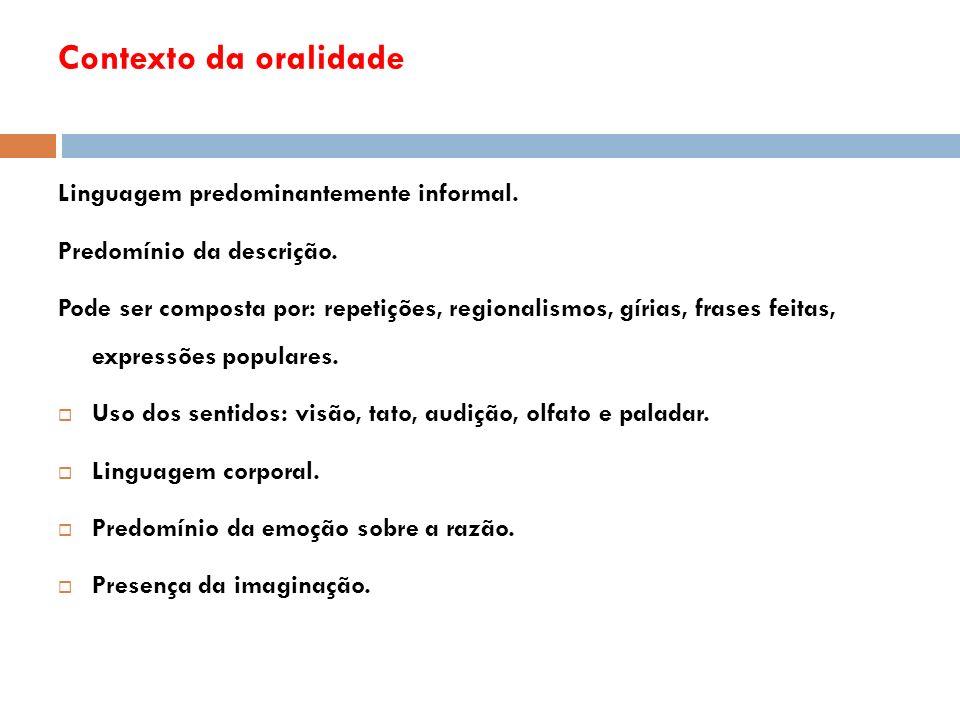 Contexto da oralidade Linguagem predominantemente informal.