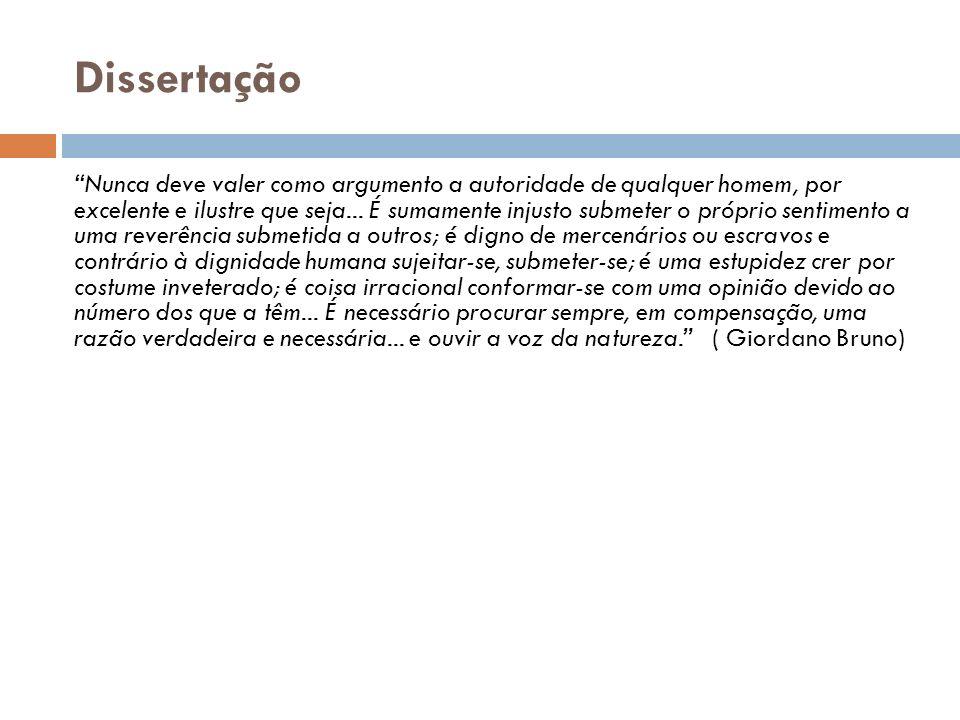 Dissertação Nunca deve valer como argumento a autoridade de qualquer homem, por excelente e ilustre que seja...