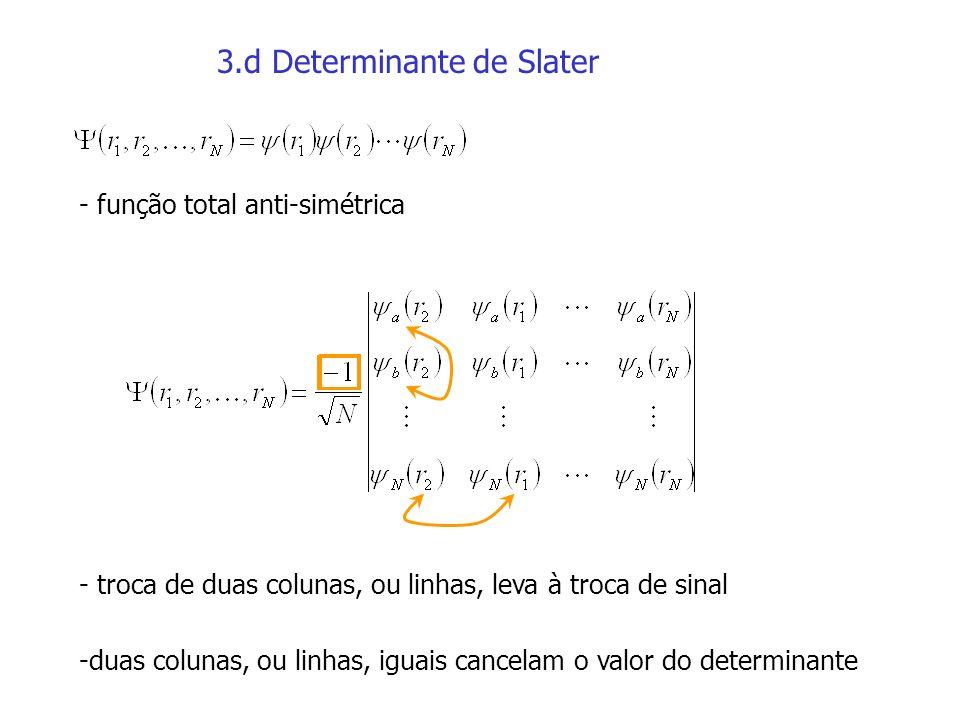 3.d Determinante de Slater - função total anti-simétrica - troca de duas colunas, ou linhas, leva à troca de sinal -duas colunas, ou linhas, iguais ca