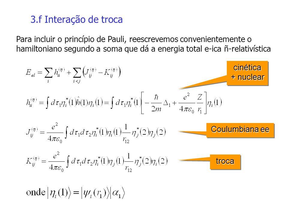 3.f Interação de troca Para incluir o princípio de Pauli, reescrevemos convenientemente o hamiltoniano segundo a soma que dá a energia total e-ica ñ-r