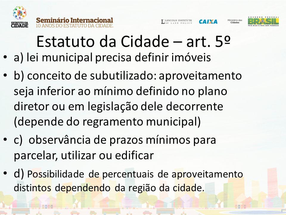 Estatuto da Cidade – art. 5º a) lei municipal precisa definir imóveis b) conceito de subutilizado: aproveitamento seja inferior ao mínimo definido no