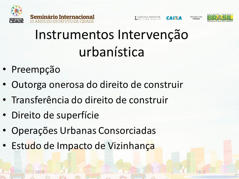 Instrumentos Intervenção urbanística Preempção Outorga onerosa do direito de construir Transferência do direito de construir Direito de superfície Ope