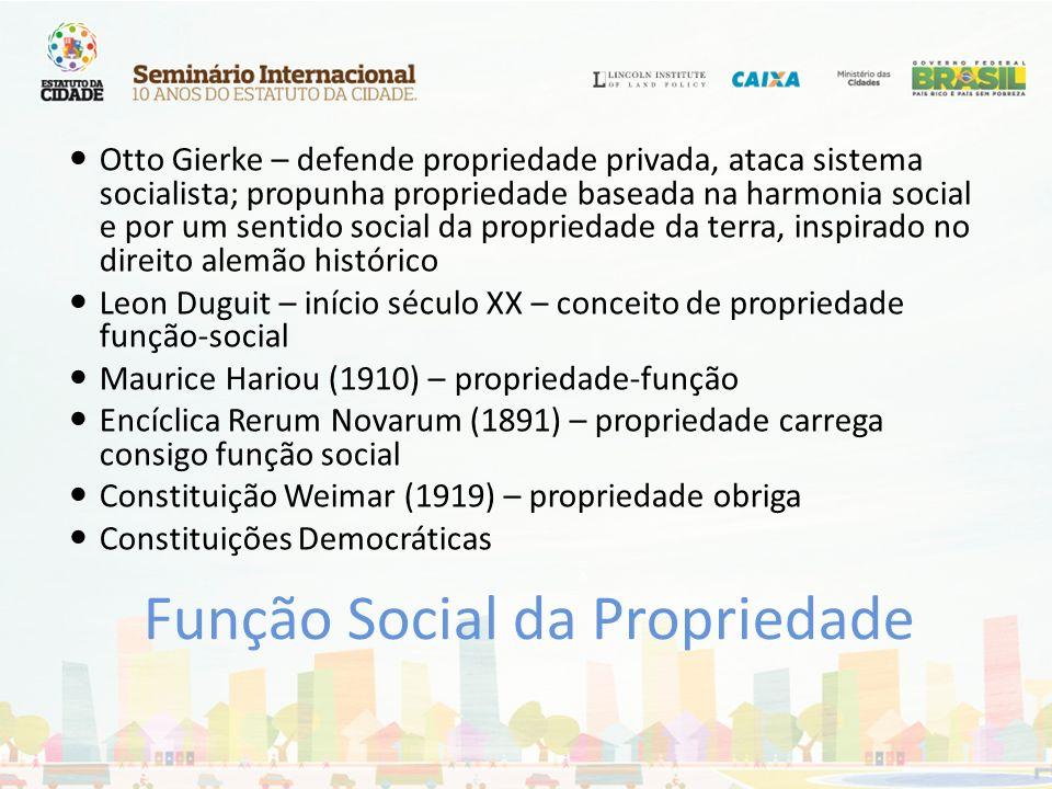 Função Social da Propriedade Otto Gierke – defende propriedade privada, ataca sistema socialista; propunha propriedade baseada na harmonia social e po