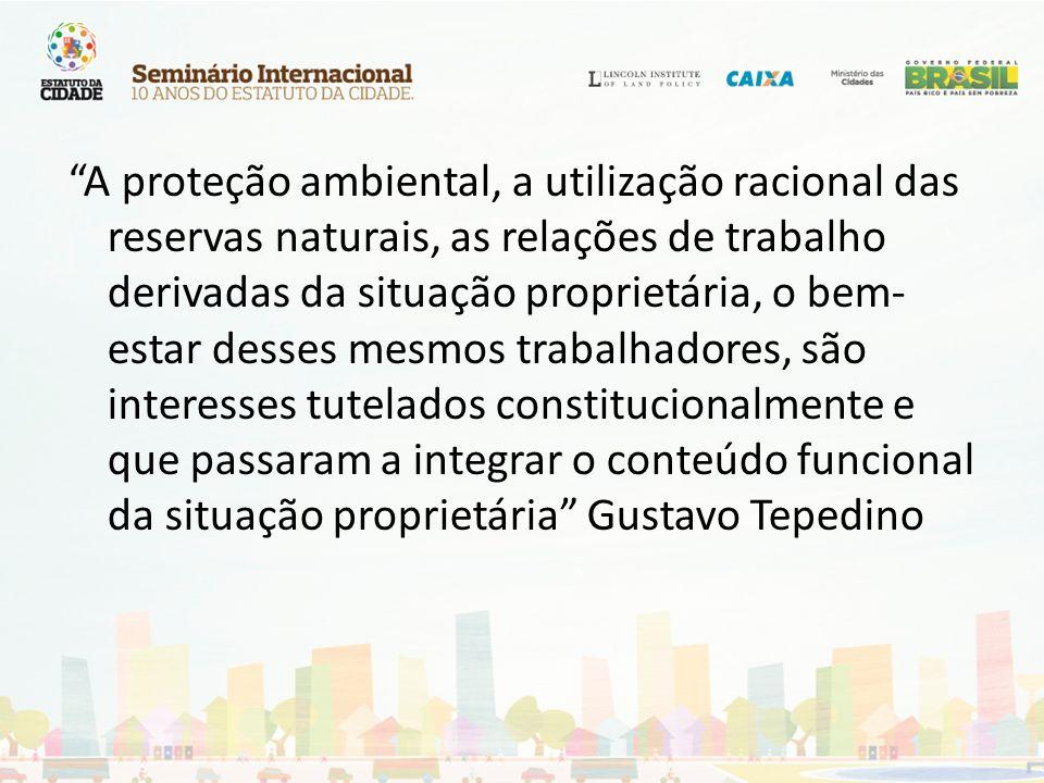 A proteção ambiental, a utilização racional das reservas naturais, as relações de trabalho derivadas da situação proprietária, o bem- estar desses mes