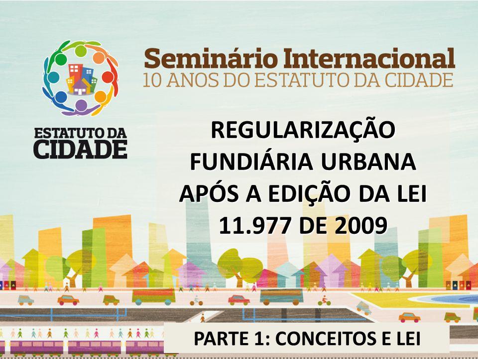 REGULARIZAÇÃO FUNDIÁRIA URBANA APÓS A EDIÇÃO DA LEI 11.977 DE 2009 PARTE 1: CONCEITOS E LEI