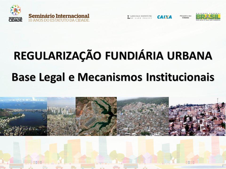REGULARIZAÇÃO FUNDIÁRIA URBANA Base Legal e Mecanismos Institucionais