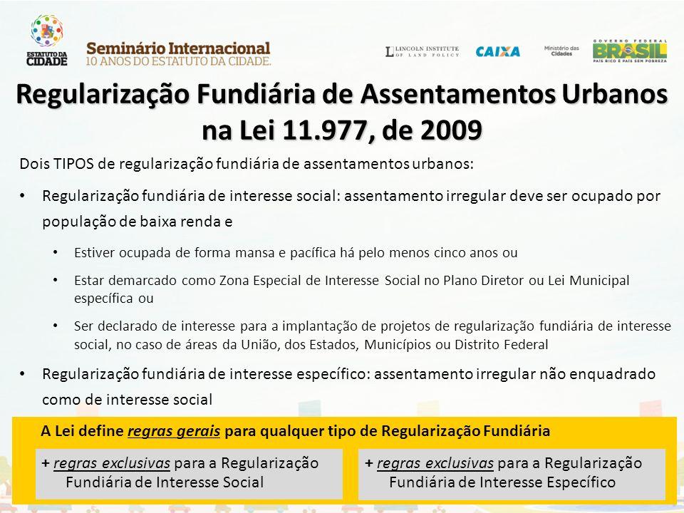 Dois TIPOS de regularização fundiária de assentamentos urbanos: Regularização fundiária de interesse social: assentamento irregular deve ser ocupado p