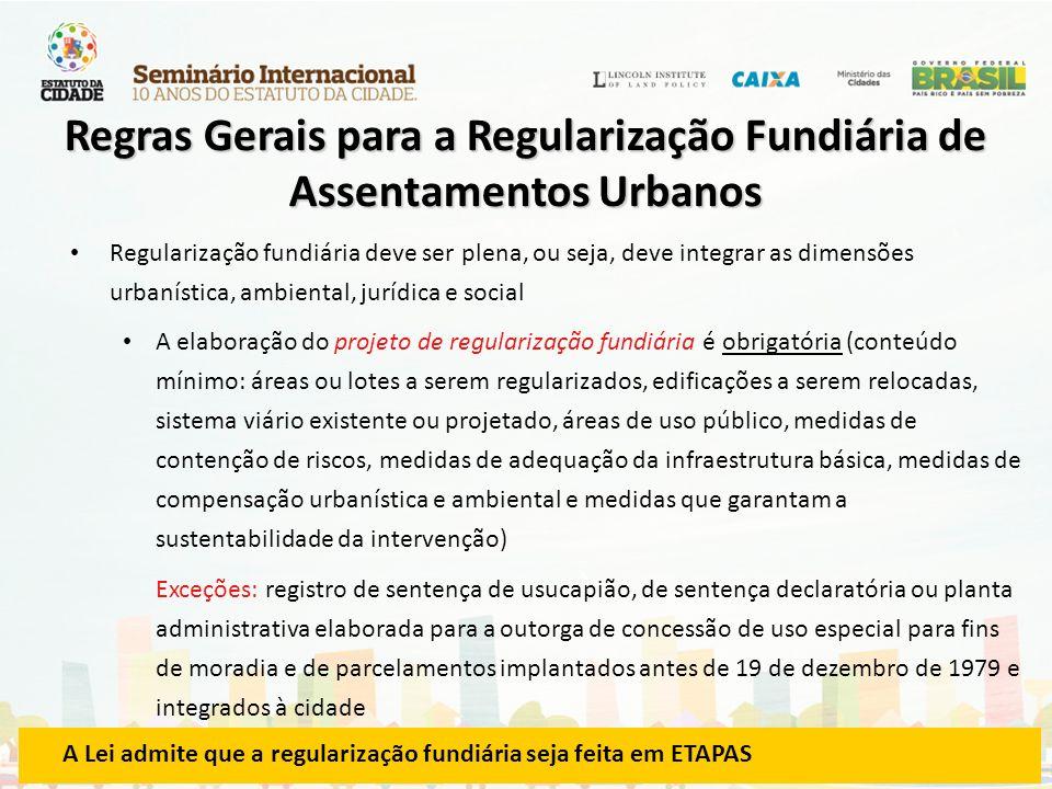 Regularização fundiária deve ser plena, ou seja, deve integrar as dimensões urbanística, ambiental, jurídica e social A elaboração do projeto de regul