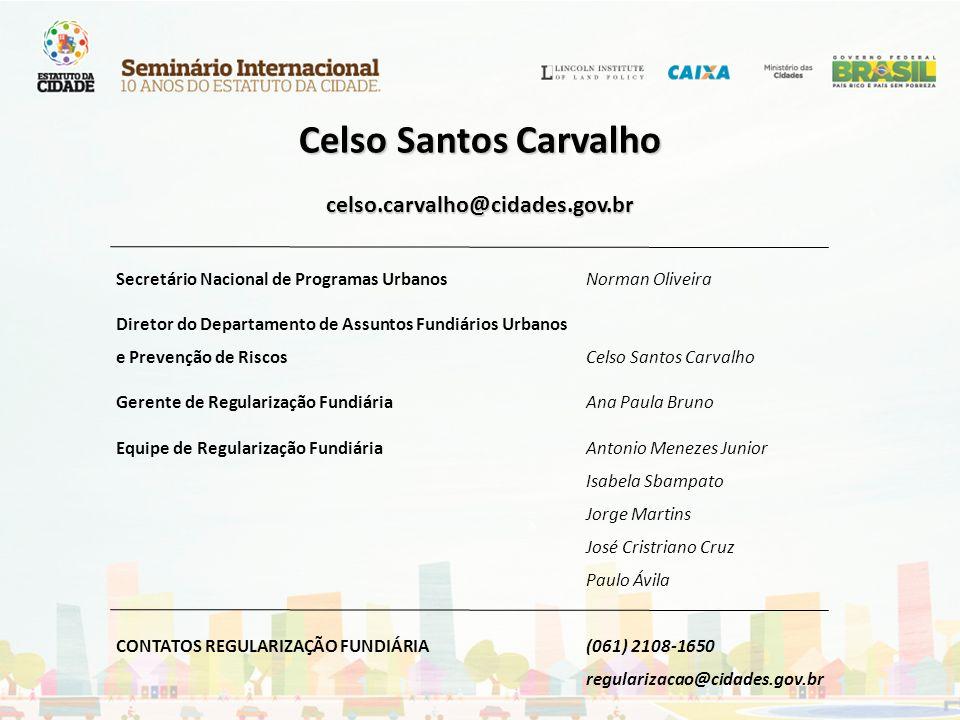 Secretário Nacional de Programas UrbanosNorman Oliveira Diretor do Departamento de Assuntos Fundiários Urbanos e Prevenção de RiscosCelso Santos Carva