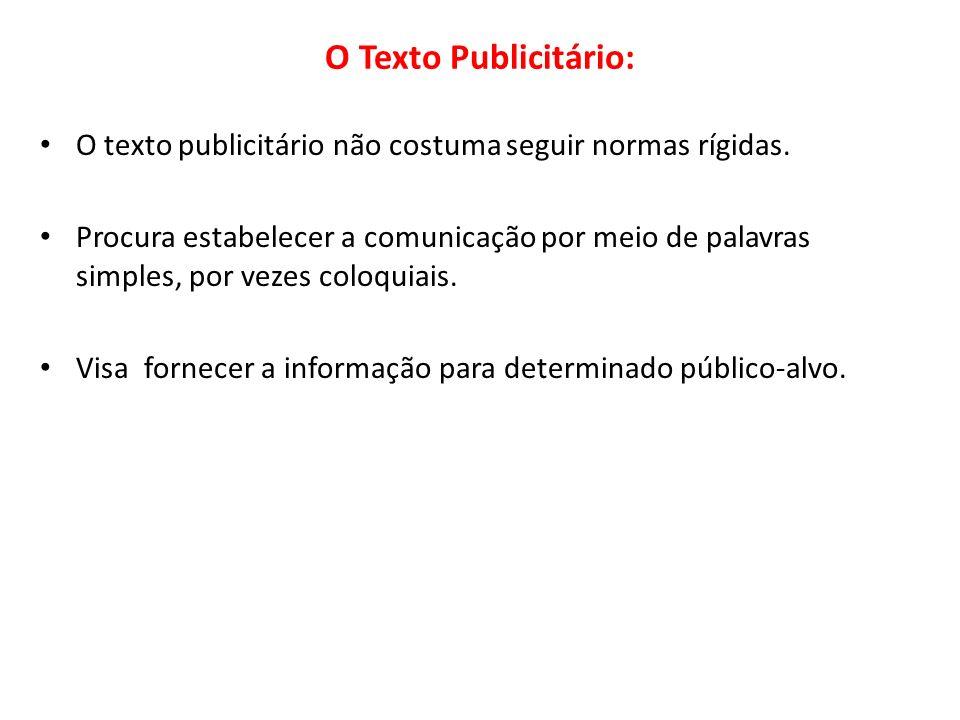 O Texto Publicitário: O texto publicitário não costuma seguir normas rígidas. Procura estabelecer a comunicação por meio de palavras simples, por veze
