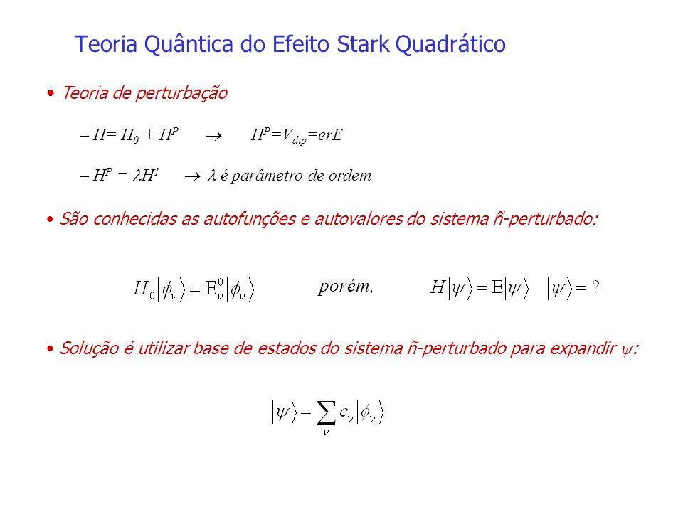 Teoria de perturbação – H= H 0 + H P H P =V dip =erE – H P = H 1 é parâmetro de ordem São conhecidas as autofunções e autovalores do sistema ñ-perturb