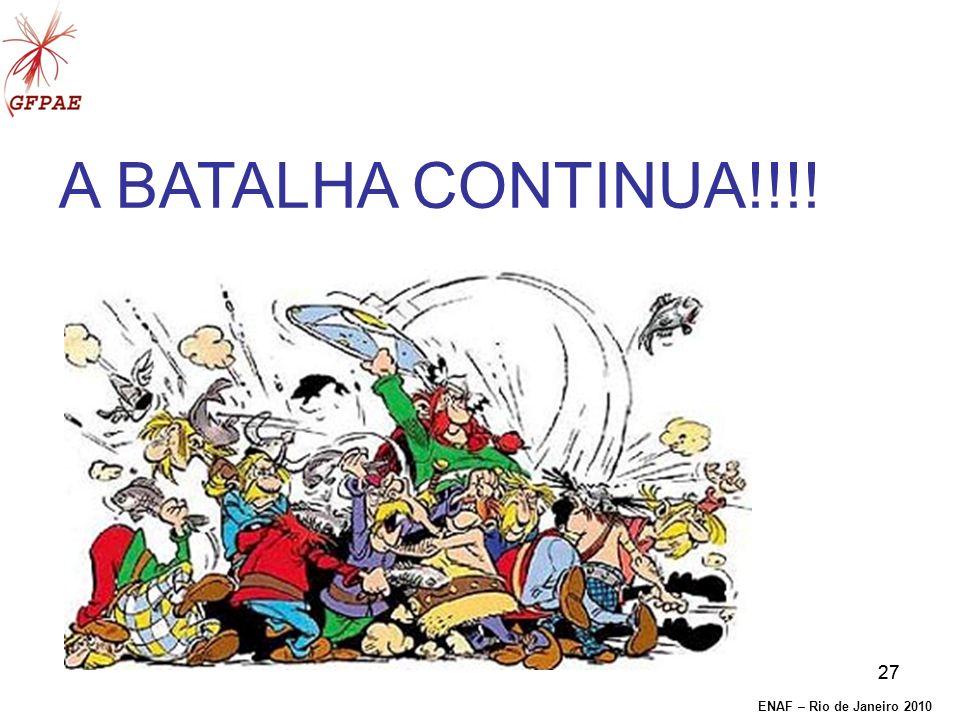 27 A BATALHA CONTINUA!!!! ENAF – Rio de Janeiro 2010