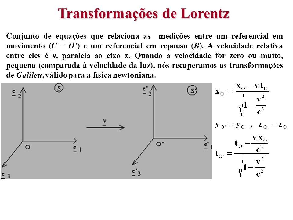 68 Conjunto de equações que relaciona as medições entre um referencial em movimento (C = O) e um referencial em repouso (B). A velocidade relativa ent