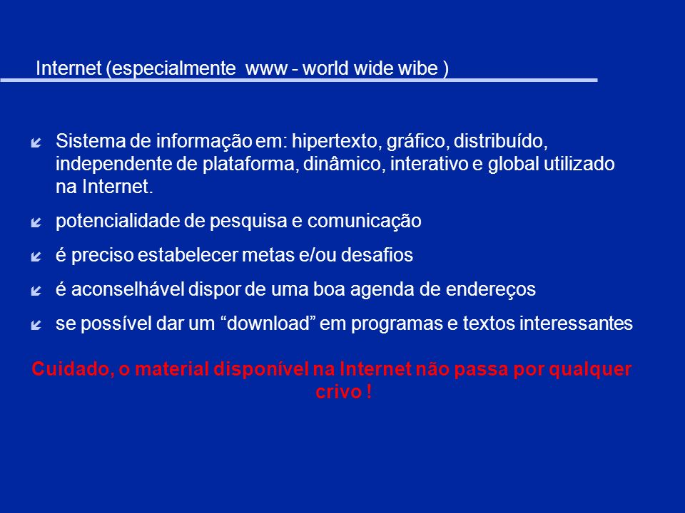 Internet (especialmente www - world wide wibe ) í Sistema de informação em: hipertexto, gráfico, distribuído, independente de plataforma, dinâmico, in