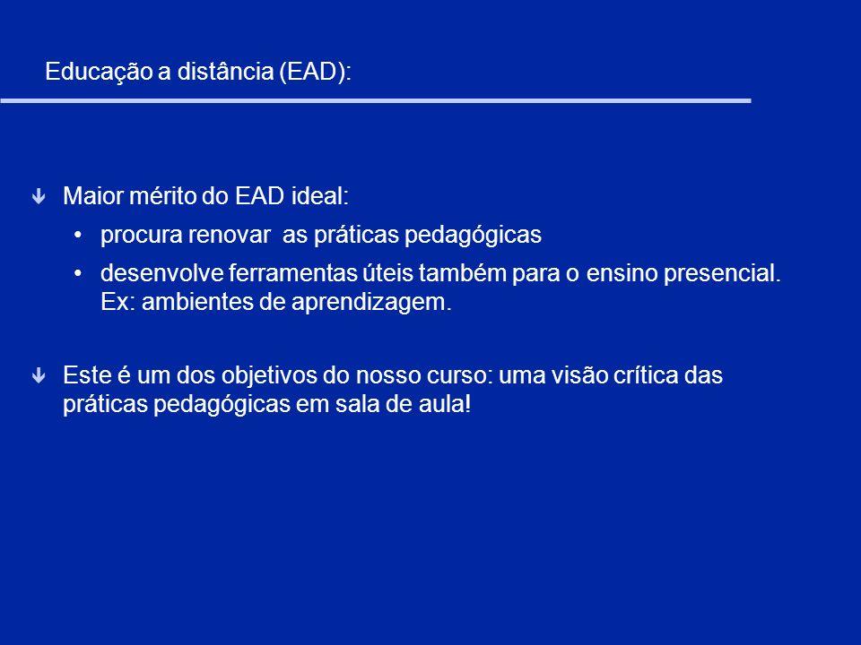 Educação a distância (EAD): ê Maior mérito do EAD ideal: procura renovar as práticas pedagógicas desenvolve ferramentas úteis também para o ensino pre