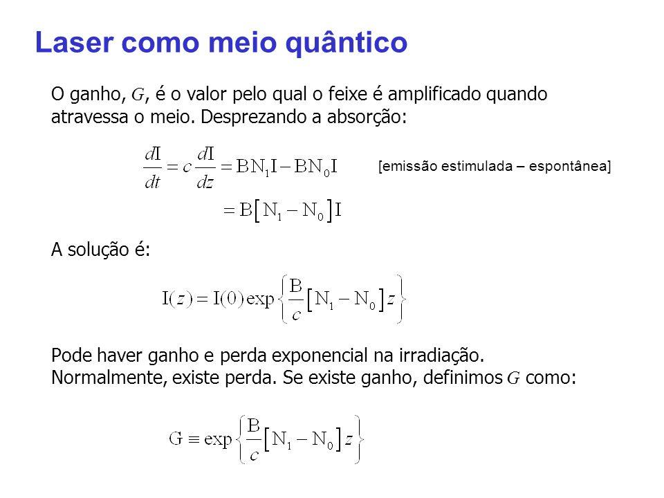 Laser como meio quântico O ganho, G, é o valor pelo qual o feixe é amplificado quando atravessa o meio. Desprezando a absorção: A solução é: Pode have