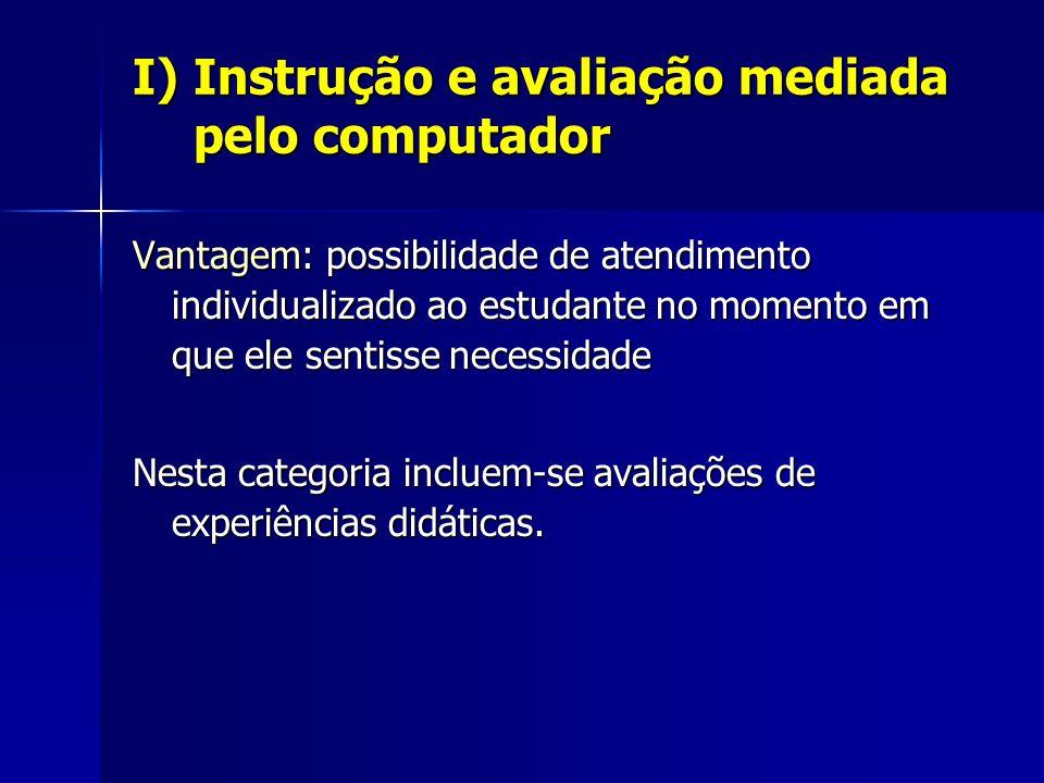 I) Instrução e avaliação mediada pelo computador Vantagem: possibilidade de atendimento individualizado ao estudante no momento em que ele sentisse necessidade Nesta categoria incluem-se avaliações de experiências didáticas.