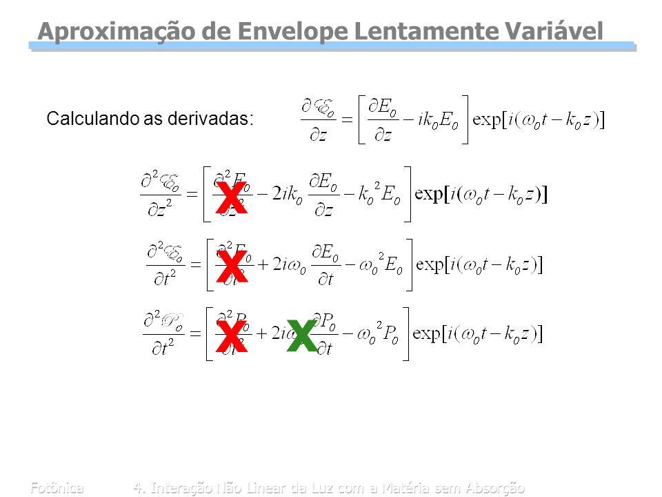 Fotônica4. Interação Não Linear da Luz com a Matéria sem Absorção Calculando as derivadas: Aproximação de Envelope Lentamente Variável x x x x