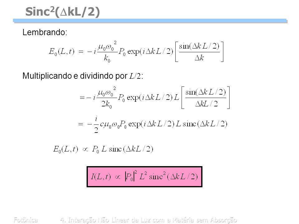 Fotônica4. Interação Não Linear da Luz com a Matéria sem Absorção Sinc 2 ( kL/2) Lembrando: Multiplicando e dividindo por L/2 :