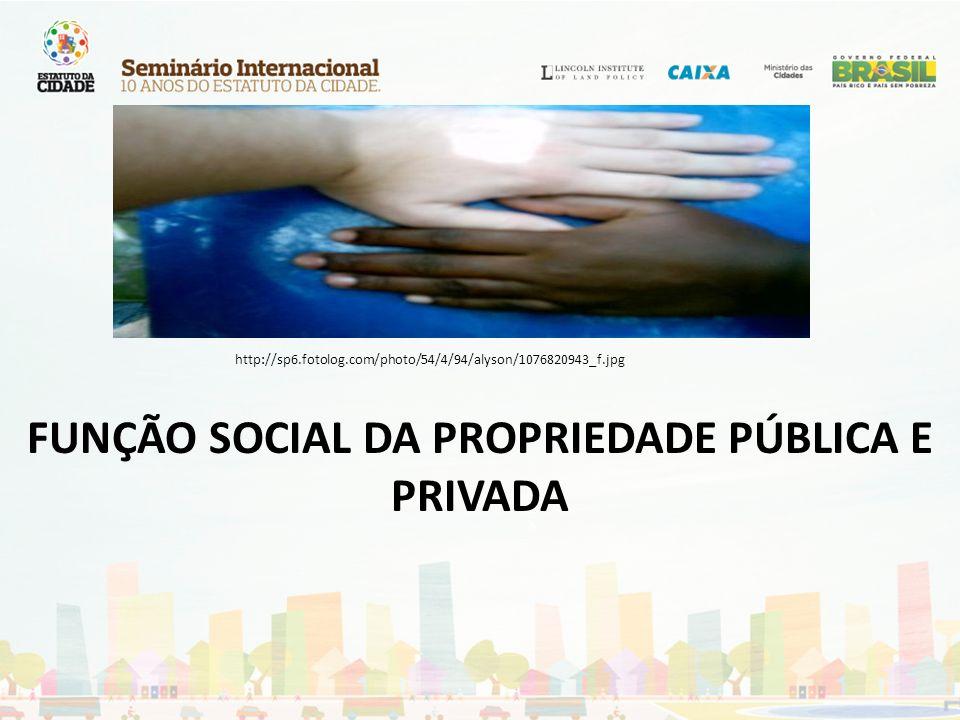 FUNÇÃO SOCIAL DA PROPRIEDADE PÚBLICA E PRIVADA http://sp6.fotolog.com/photo/54/4/94/alyson/1076820943_f.jpg