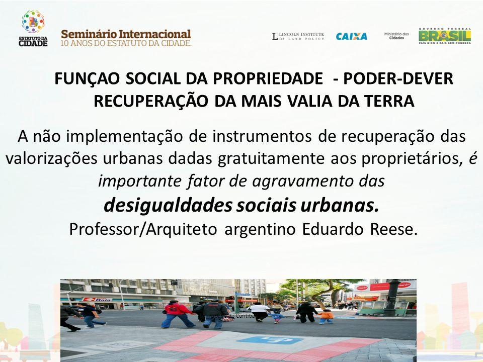 - Redefinição do Espaço e do Lugar das Cidades e do modo de vida - Repartição de custos e benefícios - Solidariedade - Escassez de recursos – tributários e não tributários Novos valores econômicos – recuperação obrigatória FUNÇÃO SOCIAL DA PROPRIEDADE URBANA PODER –DEVER Gestão Social de Valorização da Terra Urbana Cidade de Curitiba
