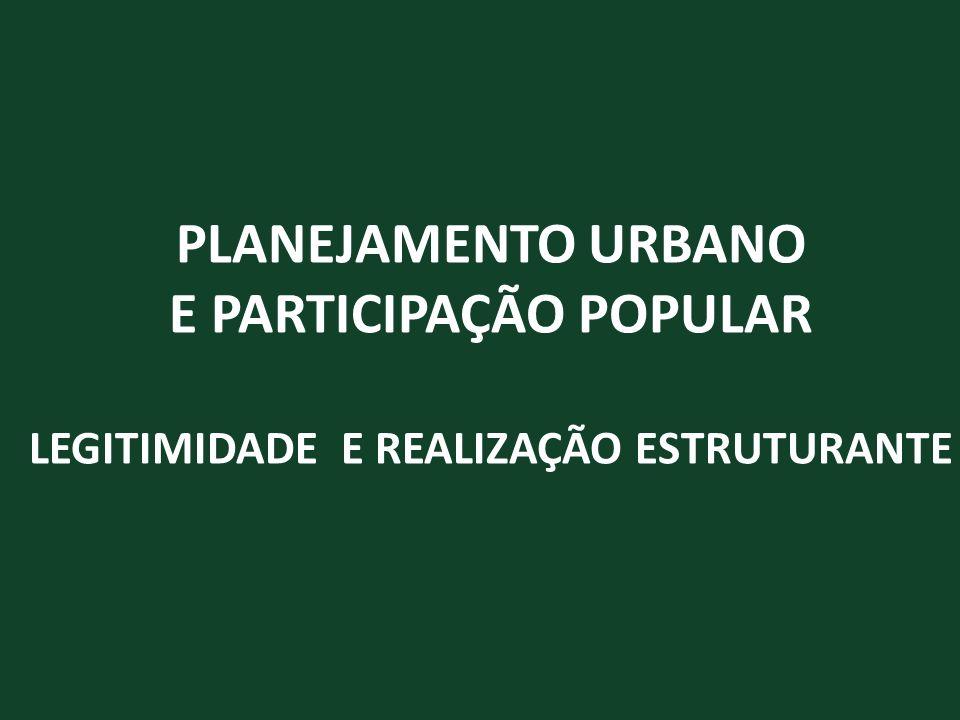 PLANEJAMENTO URBANO E PARTICIPAÇÃO POPULAR LEGITIMIDADE E REALIZAÇÃO ESTRUTURANTE
