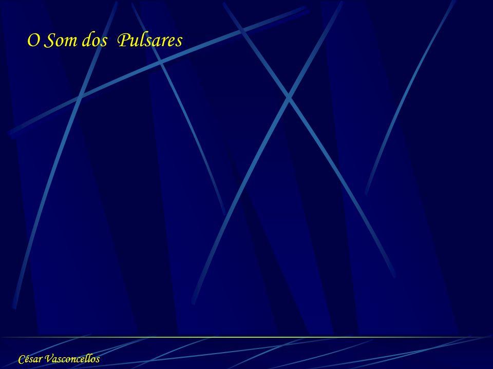 O Som dos Pulsares César Vasconcellos