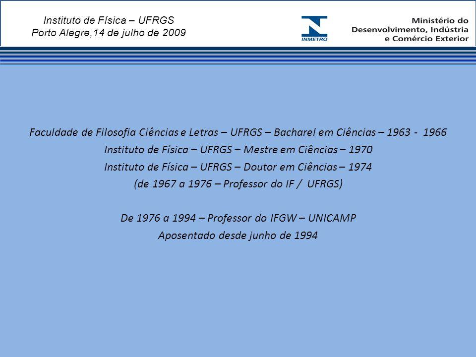 Instituto de Física – UFRGS Porto Alegre,14 de julho de 2009 Faculdade de Filosofia Ciências e Letras – UFRGS – Bacharel em Ciências – 1963 - 1966 Instituto de Física – UFRGS – Mestre em Ciências – 1970 Instituto de Física – UFRGS – Doutor em Ciências – 1974 (de 1967 a 1976 – Professor do IF / UFRGS) De 1976 a 1994 – Professor do IFGW – UNICAMP Aposentado desde junho de 1994