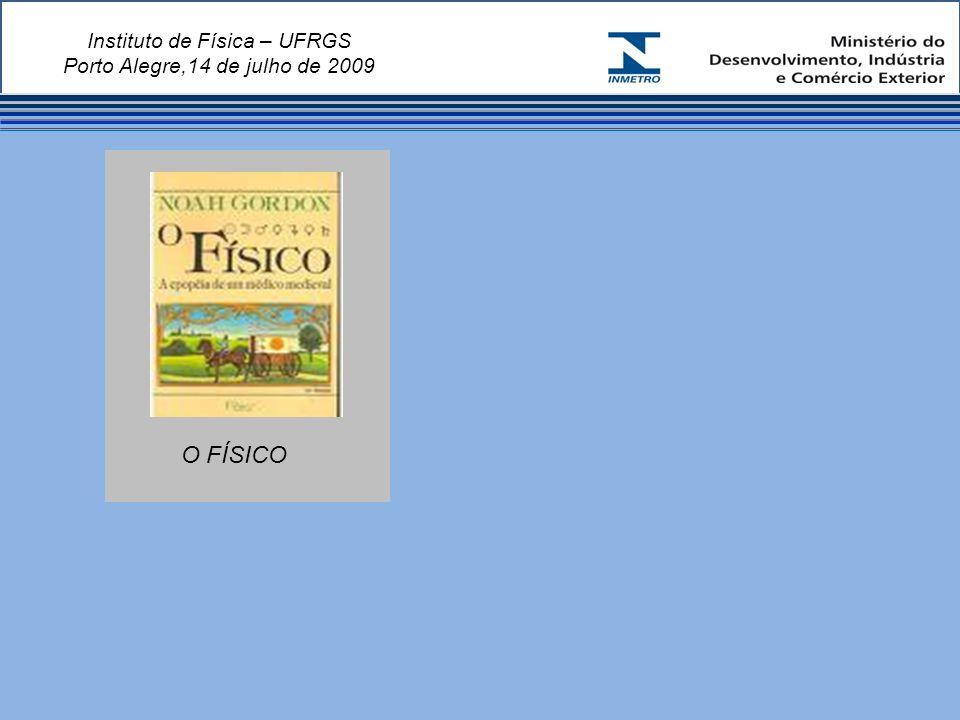 Instituto de Física – UFRGS Porto Alegre,14 de julho de 2009 O FÍSICO