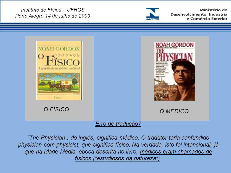 Instituto de Física – UFRGS Porto Alegre,14 de julho de 2009 O FÍSICO O MÉDICO Erro de tradução.
