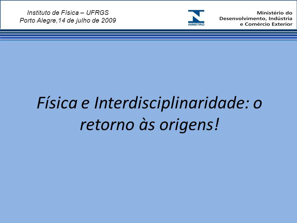 Instituto de Física – UFRGS Porto Alegre,14 de julho de 2009 Física e Interdisciplinaridade: o retorno às origens!