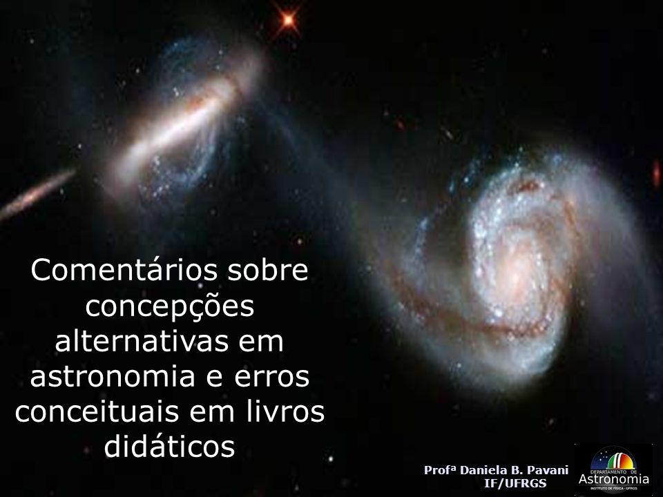 Comentários sobre concepções alternativas em astronomia e erros conceituais em livros didáticos Profª Daniela B. Pavani IF/UFRGS